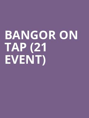 Bangor on Tap (21+ Event) at Cross Insurance Center